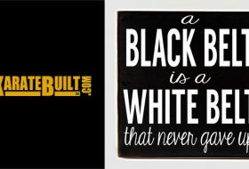 Black Belt Is White Belt Who Never Quit