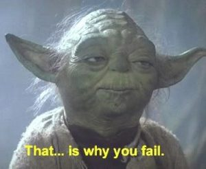 "Yoda ""That... is why you fail"""